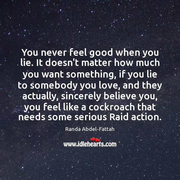 You never feel good when you lie. It doesn't matter how much Lie Quotes Image