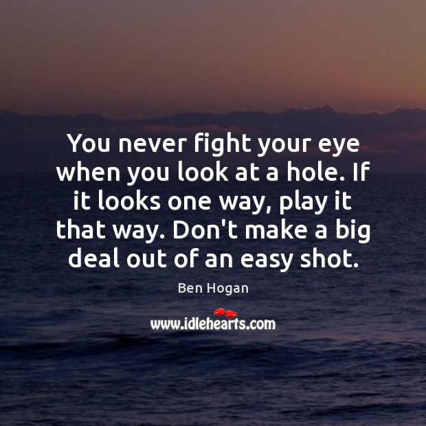 Image, You never fight your eye when you look at a hole. If