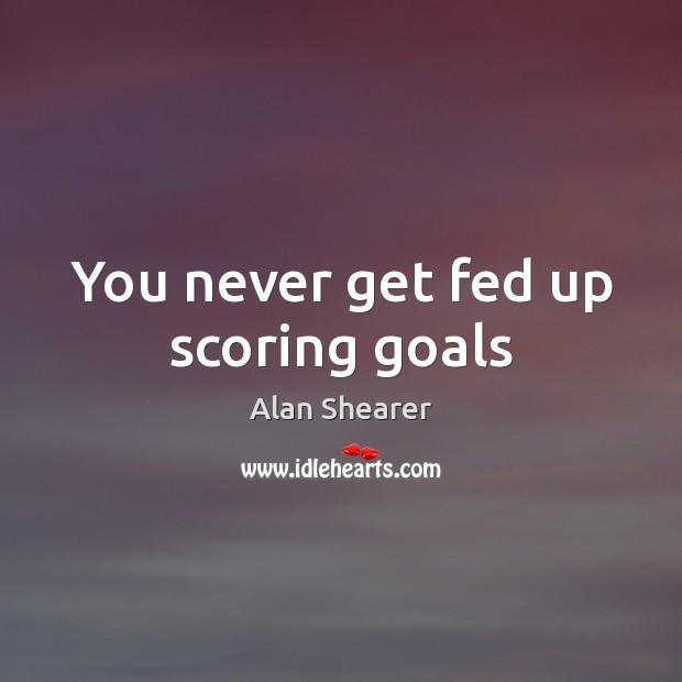 You never get fed up scoring goals Image