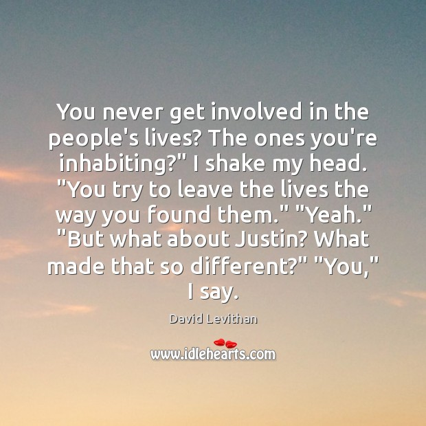 """You never get involved in the people's lives? The ones you're inhabiting?"""" David Levithan Picture Quote"""