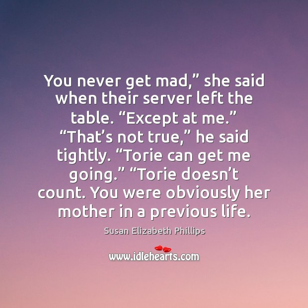 """You never get mad,"""" she said when their server left the table. """" Image"""