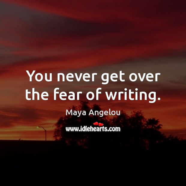 Image, You never get over the fear of writing.