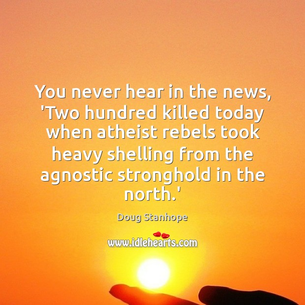 You never hear in the news, 'Two hundred killed today when atheist Image