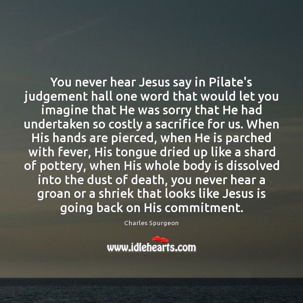 Image, You never hear Jesus say in Pilate's judgement hall one word that