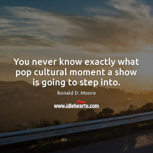 Image, You never know exactly what pop cultural moment a show is going to step into.