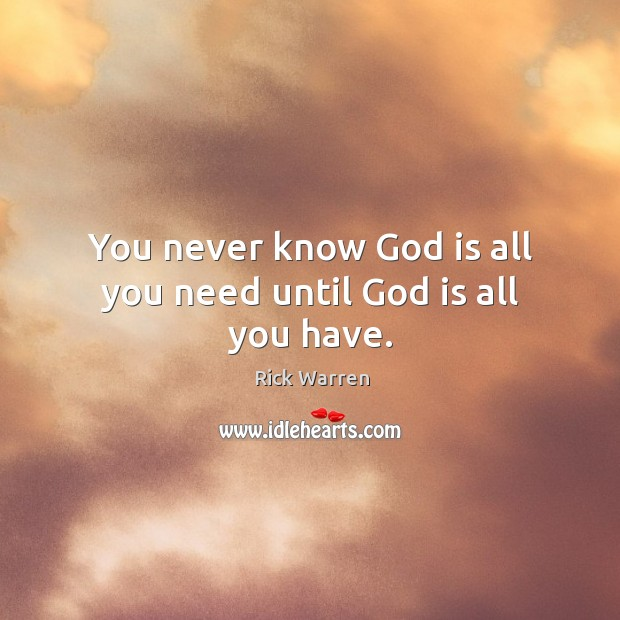 You never know God is all you need until God is all you have. Image