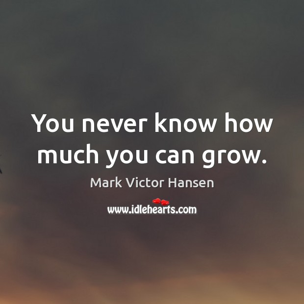 Image, You never know how much you can grow.