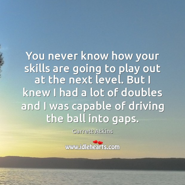 You never know how your skills are going to play out at Driving Quotes Image
