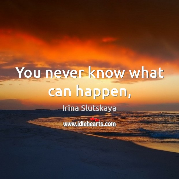 You never know what can happen, Image