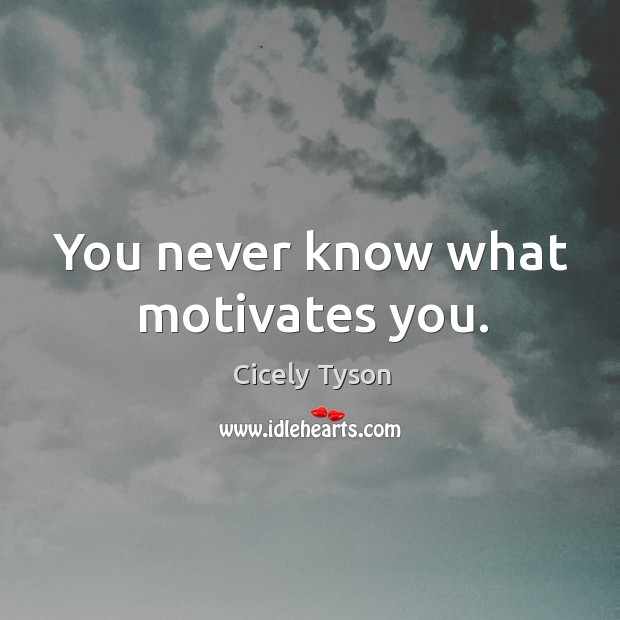 You never know what motivates you. Image