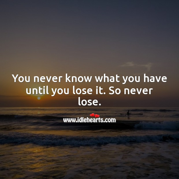You never know what you have until you lose it. Sad Messages Image