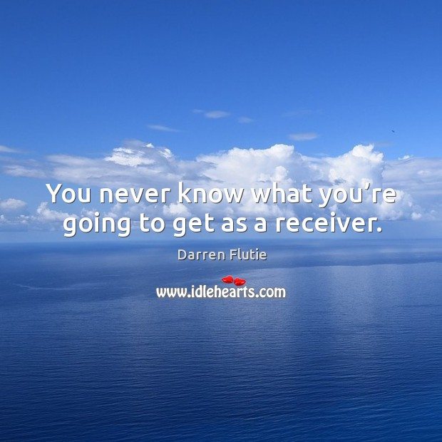 You never know what you're going to get as a receiver. Image