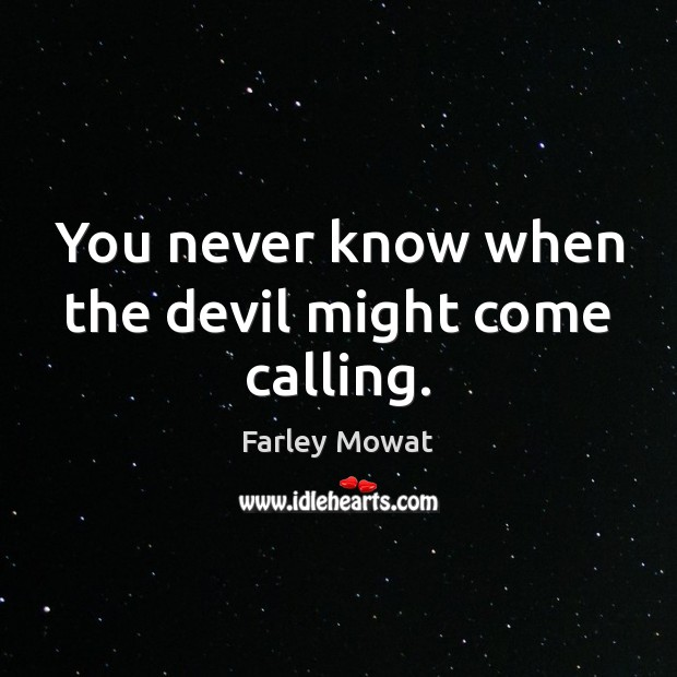 Image, You never know when the devil might come calling.