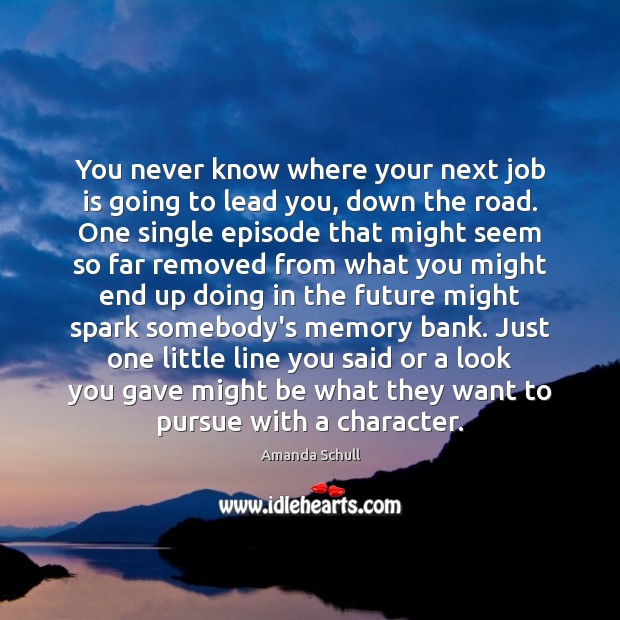Image, You never know where your next job is going to lead you,