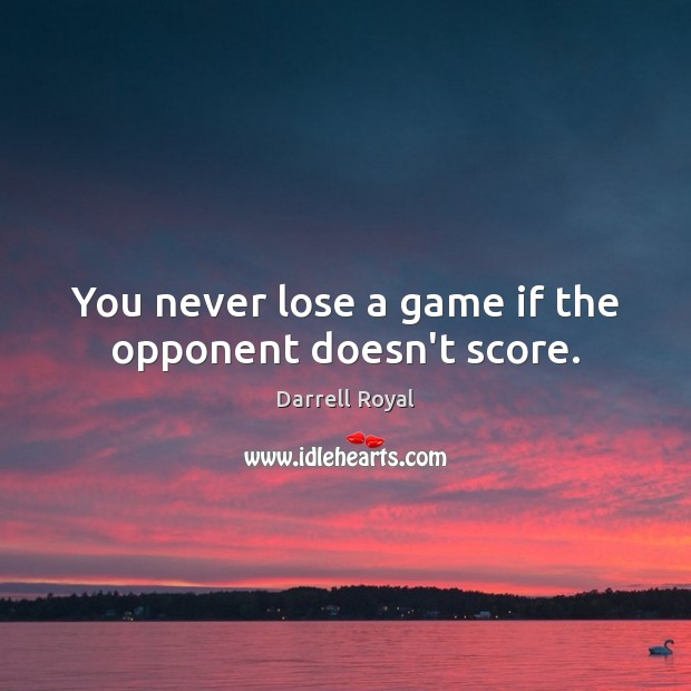 You never lose a game if the opponent doesn't score. Image