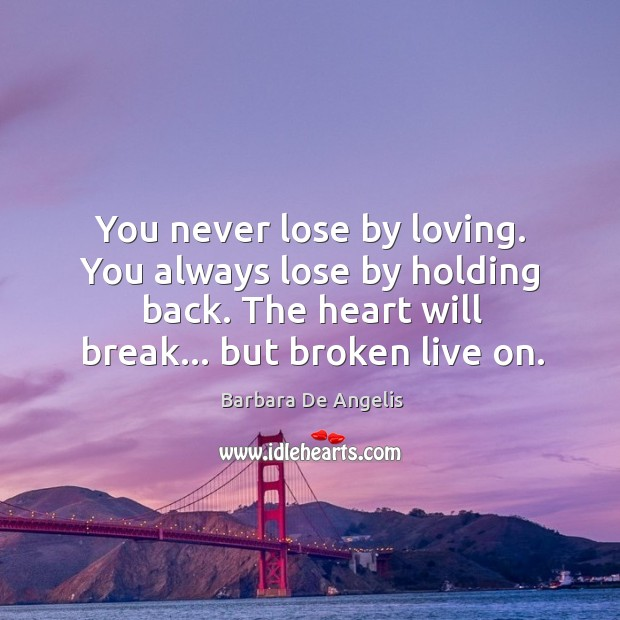 You never lose by loving. You always lose by holding back. The Image