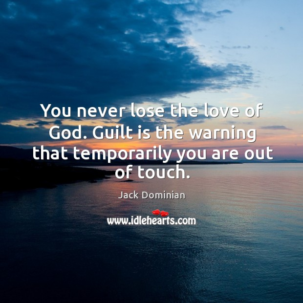 You never lose the love of God. Guilt is the warning that Image