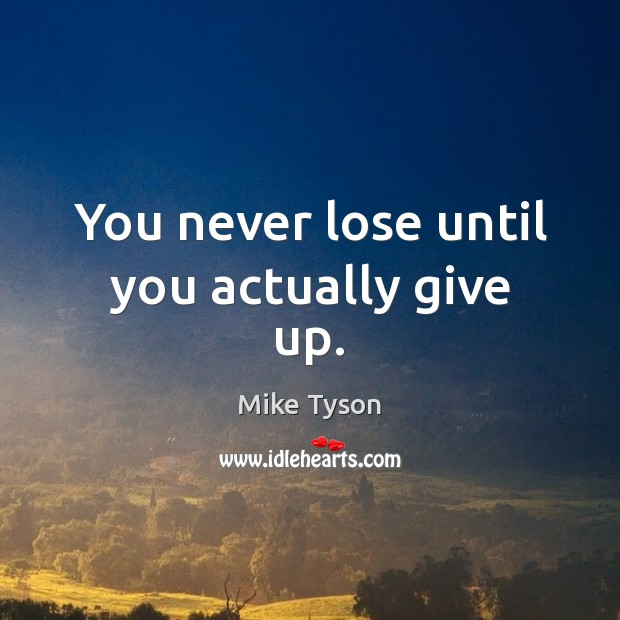 You never lose until you actually give up. Image