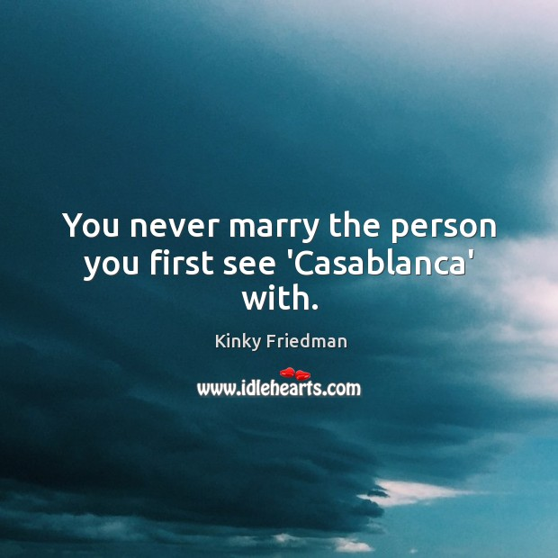 You never marry the person you first see 'Casablanca' with. Image