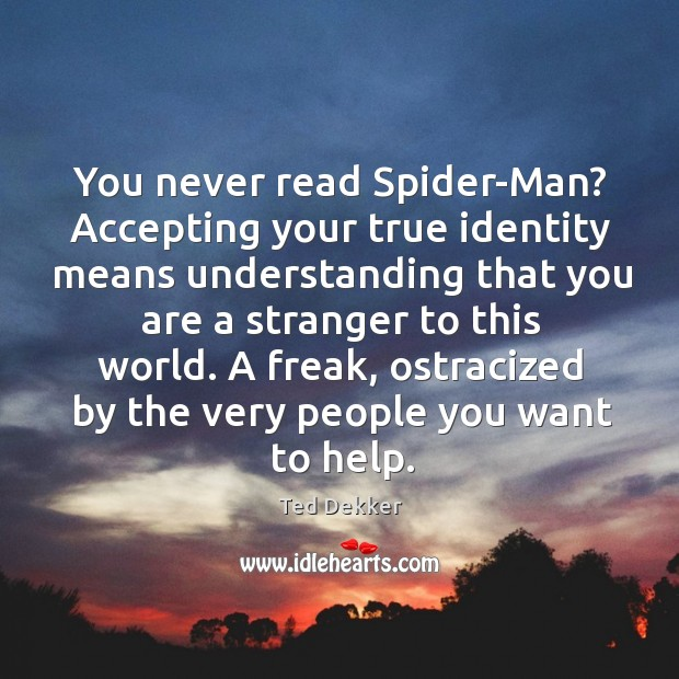 You never read Spider-Man? Accepting your true identity means understanding that you Image