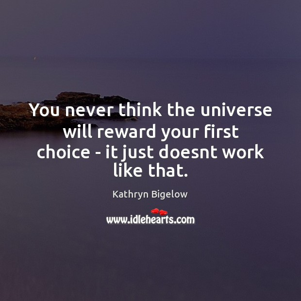You never think the universe will reward your first choice – it Image