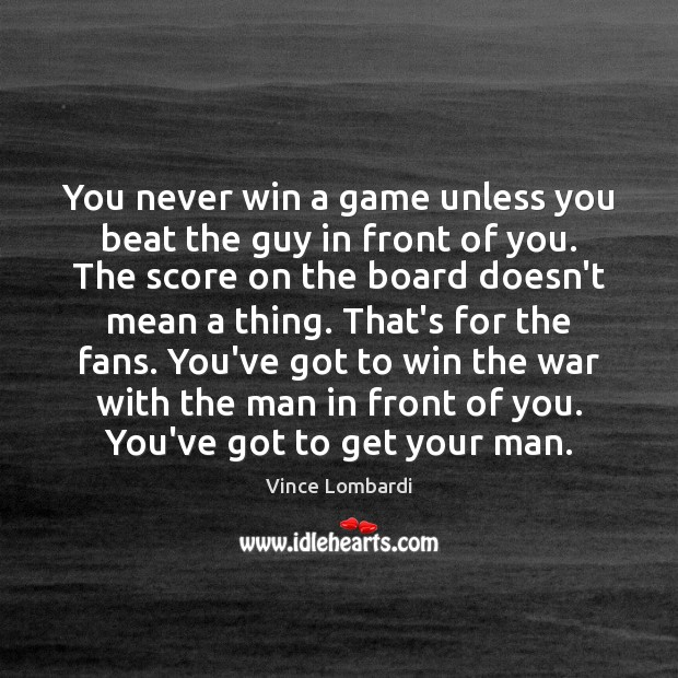 You never win a game unless you beat the guy in front Vince Lombardi Picture Quote