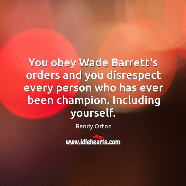Image, You obey Wade Barrett's orders and you disrespect every person who has