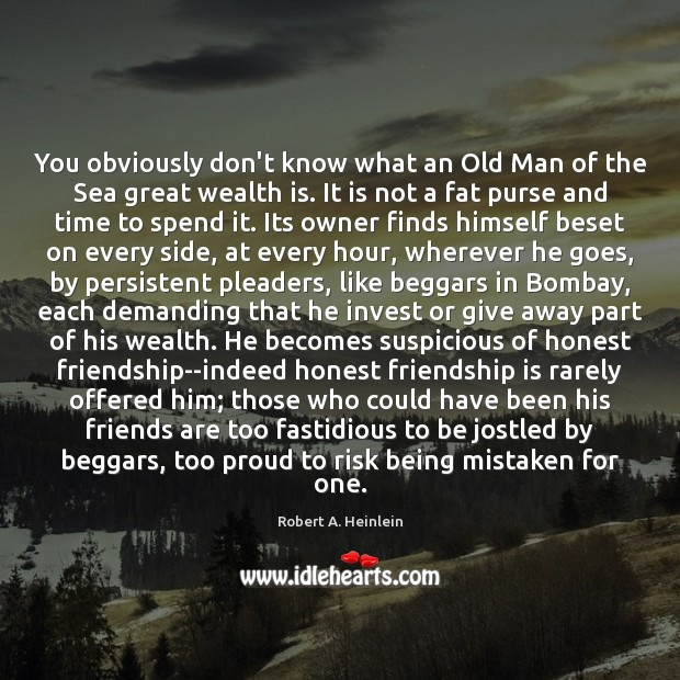 You obviously don't know what an Old Man of the Sea great Wealth Quotes Image