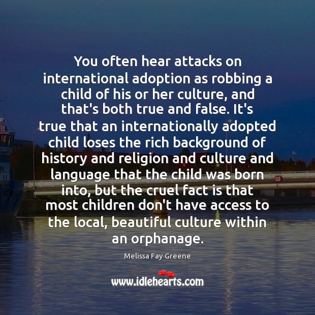 You often hear attacks on international adoption as robbing a child of Image
