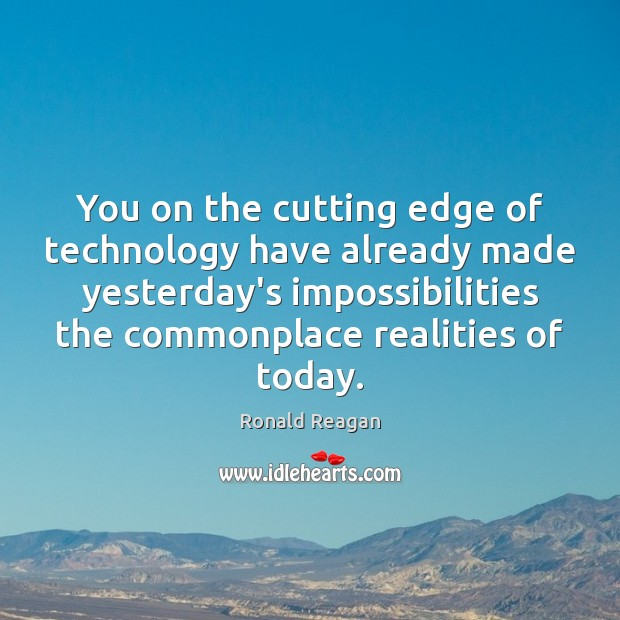 Image, You on the cutting edge of technology have already made yesterday's impossibilities