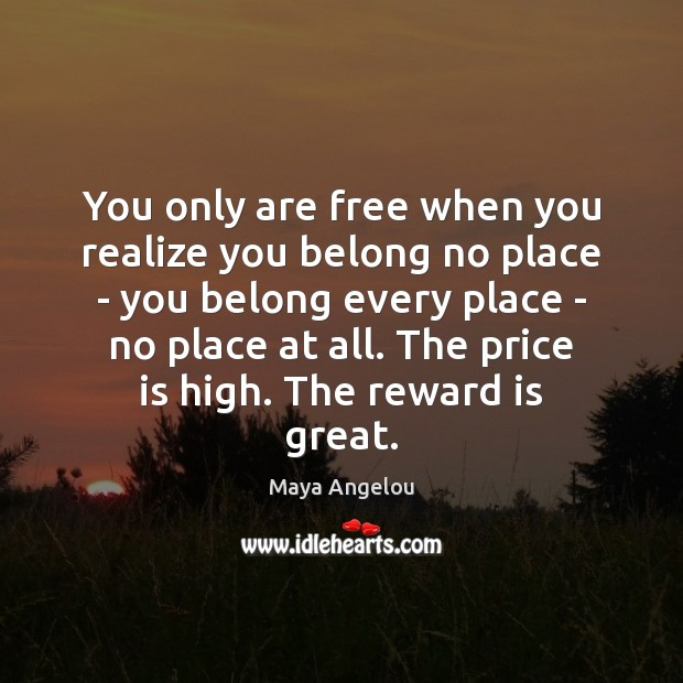 Image, You only are free when you realize you belong no place –