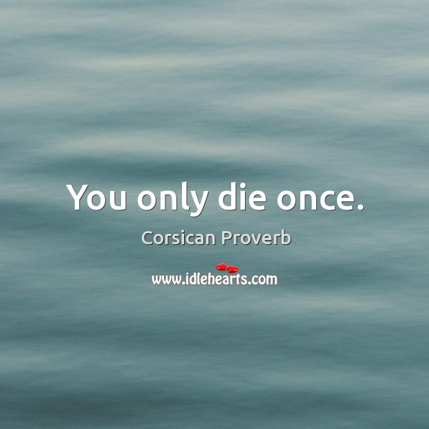 Image, You only die once.