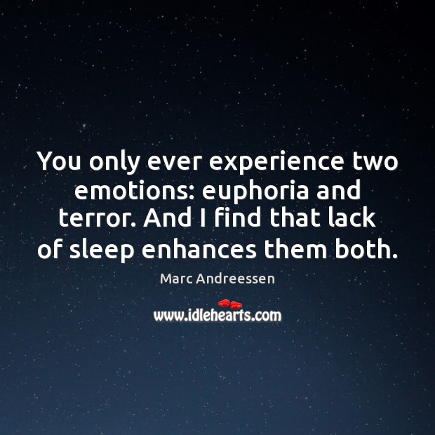 You only ever experience two emotions: euphoria and terror. And I find Marc Andreessen Picture Quote