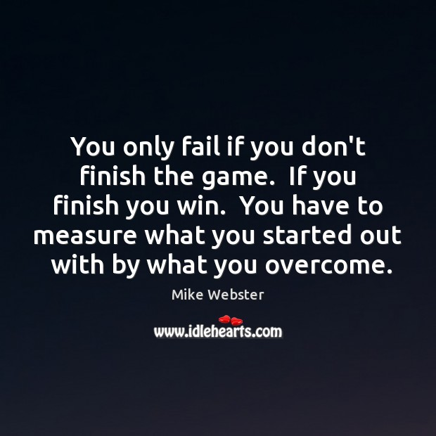 You only fail if you don't finish the game.  If you finish Mike Webster Picture Quote