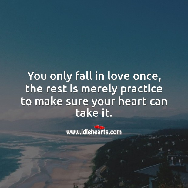 You only fall in love once. Practice Quotes Image