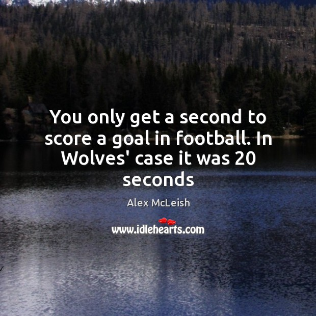 You only get a second to score a goal in football. In Wolves' case it was 20 seconds Image