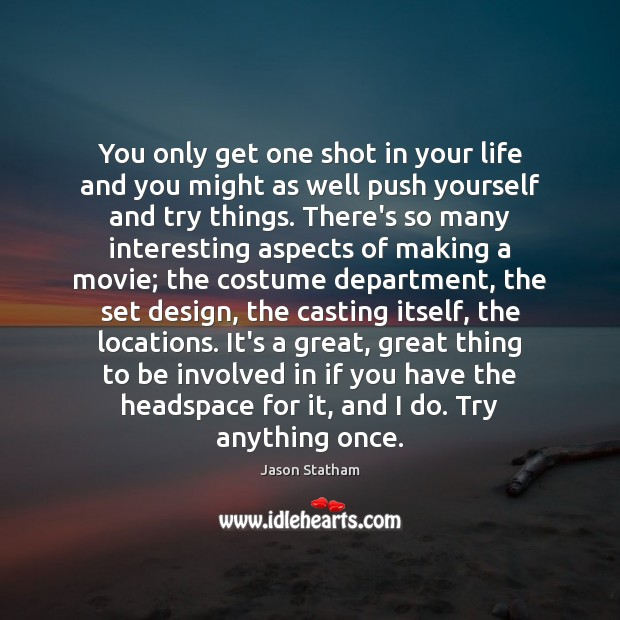 You only get one shot in your life and you might as Jason Statham Picture Quote