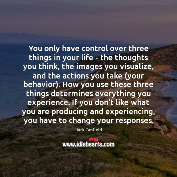 Image, You only have control over three things in your life – the