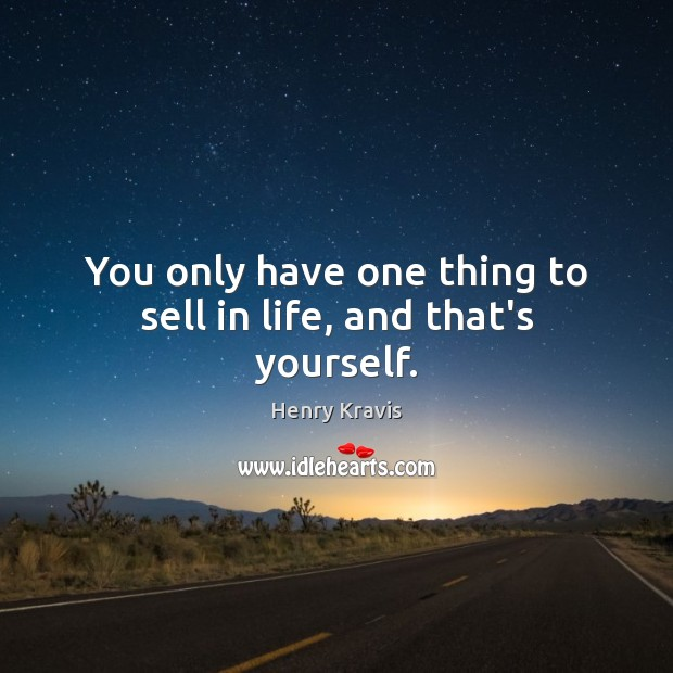 You only have one thing to sell in life, and that's yourself. Image