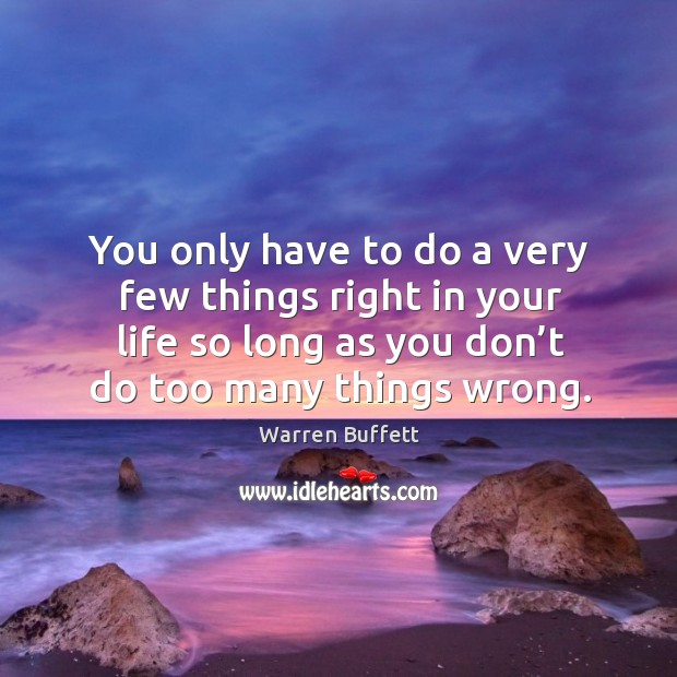 Image, You only have to do a very few things right in your life so long as you don't do too many things wrong.