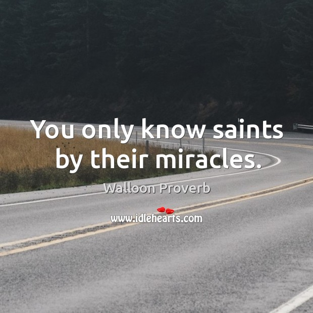 Image, You only know saints by their miracles.
