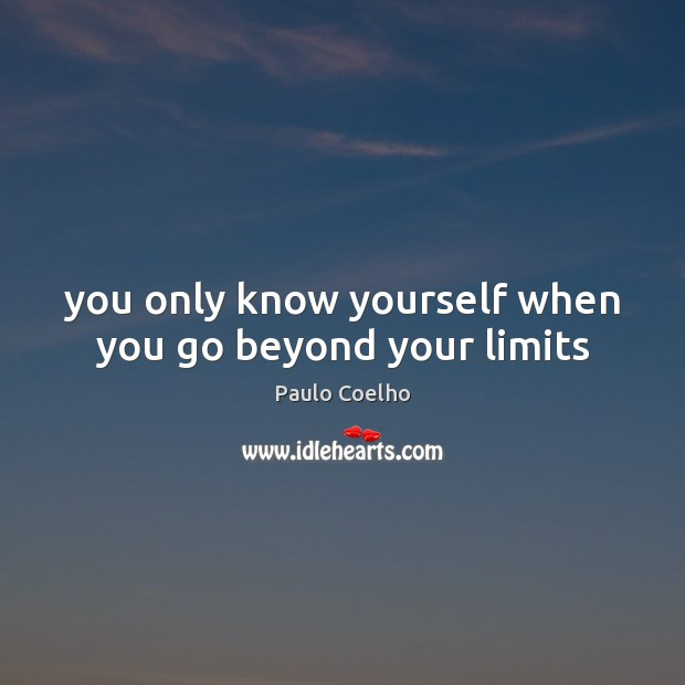 You only know yourself when you go beyond your limits Image