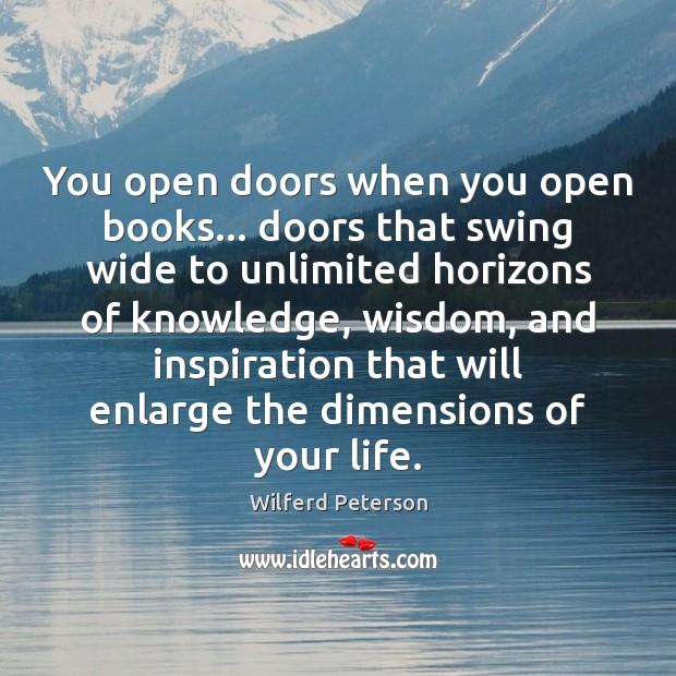 You open doors when you open books… doors that swing wide to Wilferd Peterson Picture Quote