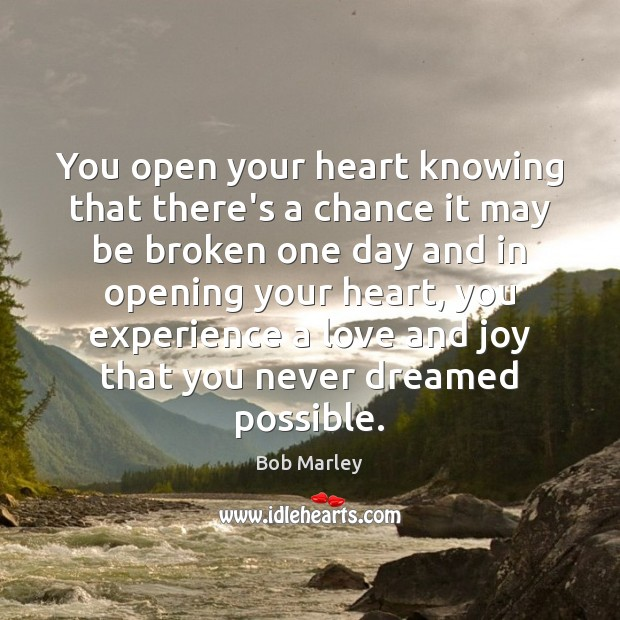You open your heart knowing that there's a chance it may be Bob Marley Picture Quote