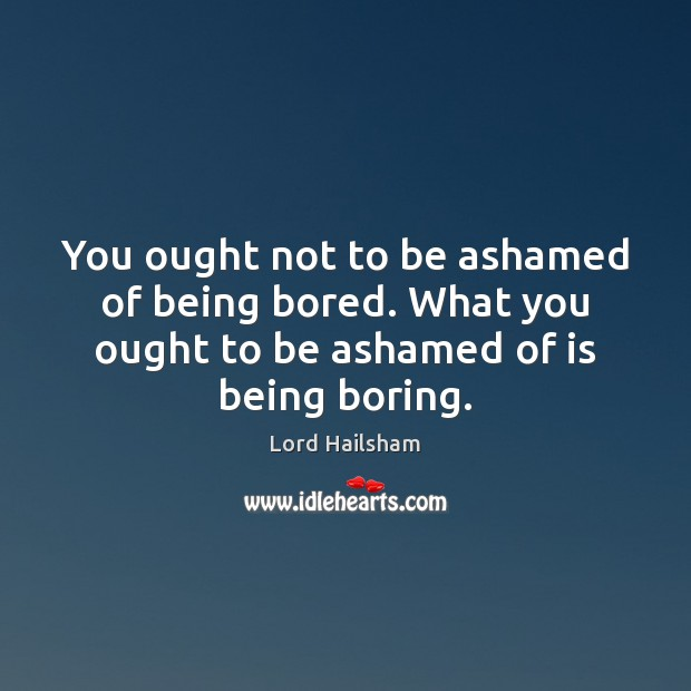 Image, You ought not to be ashamed of being bored. What you ought