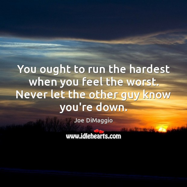 You ought to run the hardest when you feel the worst. Never Image