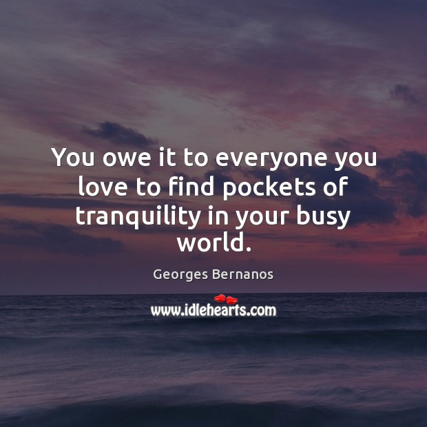 You owe it to everyone you love to find pockets of tranquility in your busy world. Image
