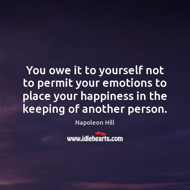You owe it to yourself not to permit your emotions to place Napoleon Hill Picture Quote
