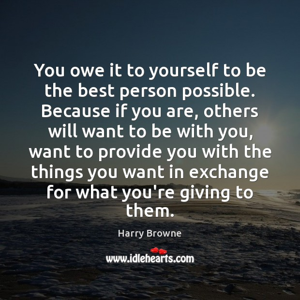 Image, You owe it to yourself to be the best person possible. Because