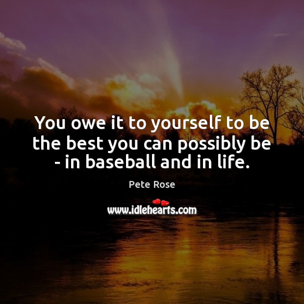 Image, You owe it to yourself to be the best you can possibly be – in baseball and in life.